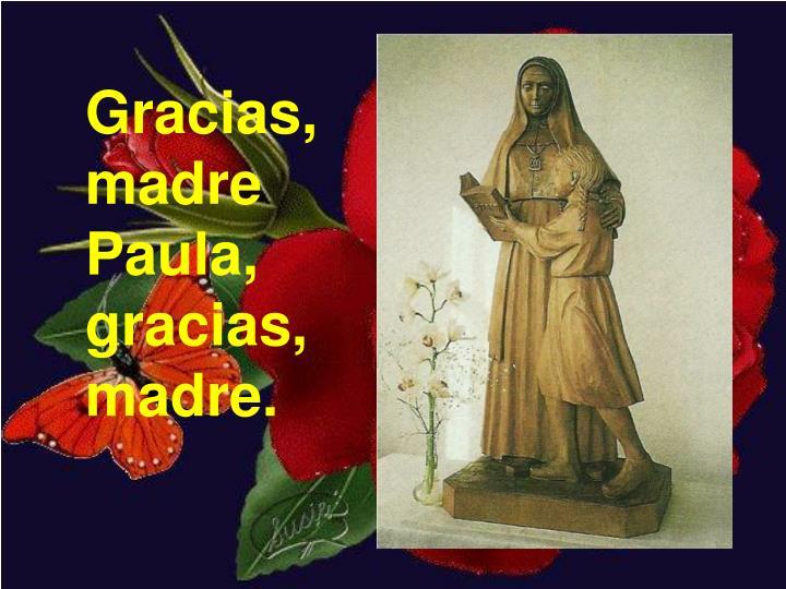 Gracias, madre Paula, gracias, madre.