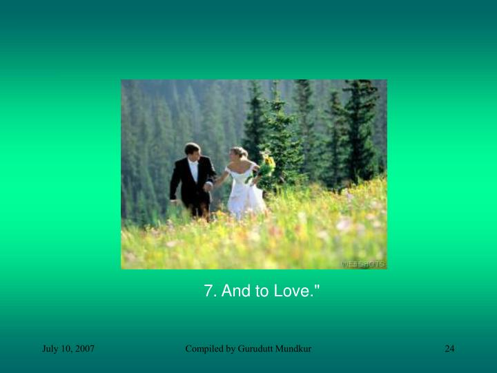 7. And to Love.""