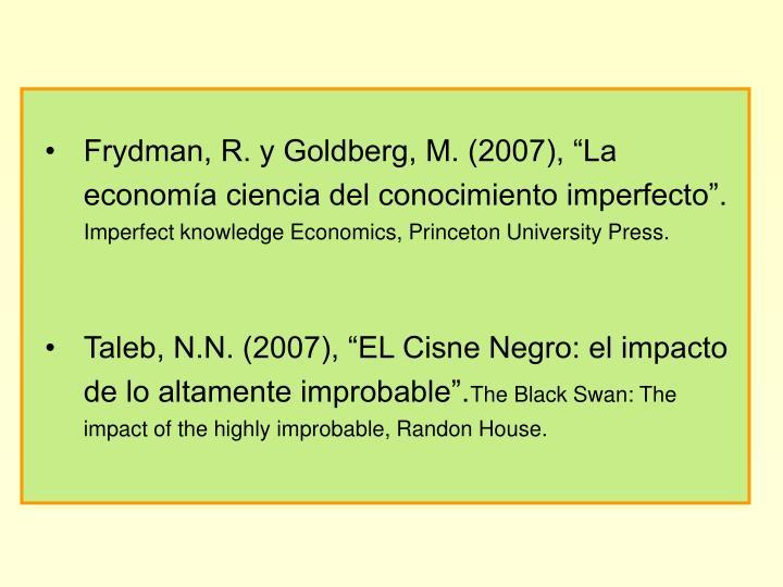 """Frydman, R. y Goldberg, M. (2007), """"La economía ciencia del conocimiento imperfecto""""."""