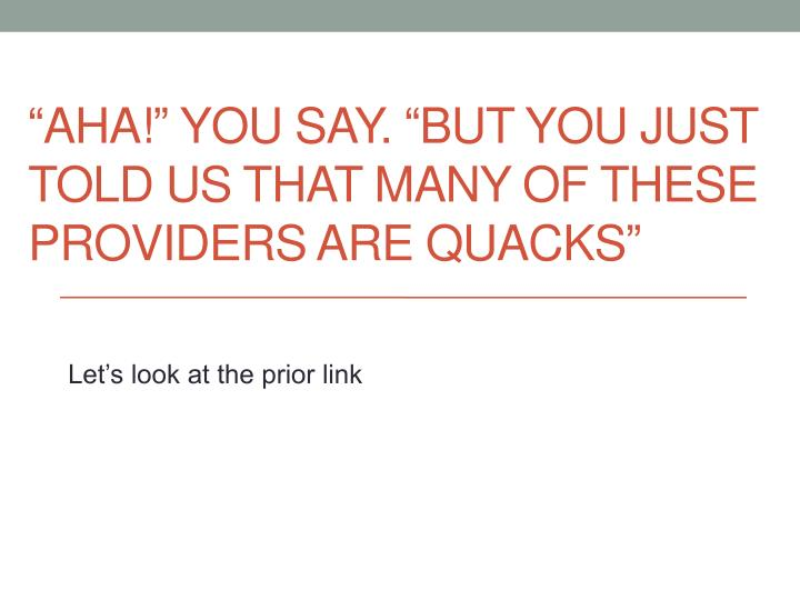 """Aha!"" You say. ""But you just told us that many of these providers are quacks"""
