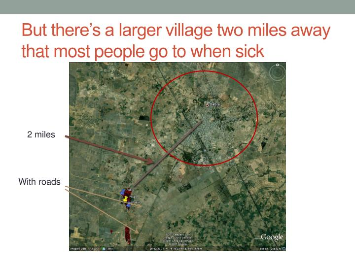 But there's a larger village two miles away that most people go to when sick
