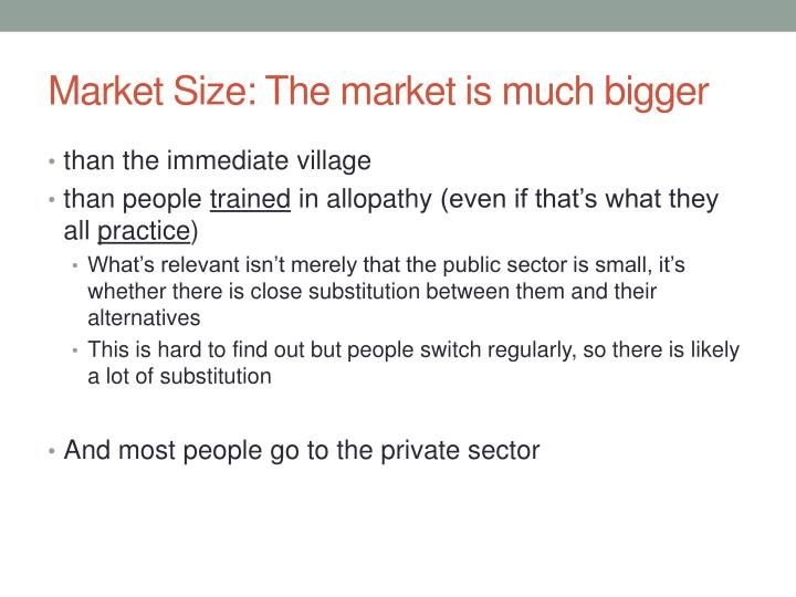 Market Size: The market is much bigger