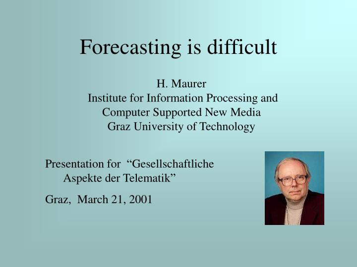 Forecasting is difficult
