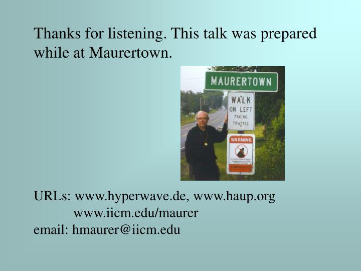 Thanks for listening. This talk was prepared while at Maurertown.