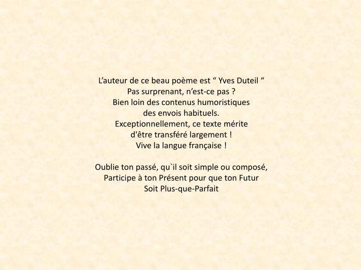 """L'auteur de ce beau poème est """" Yves Duteil """" Pas surprenant, n'est-ce pas ?"""