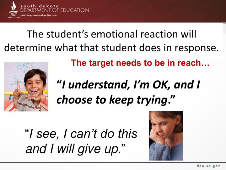 The student's emotional reaction will determine what that student does in response.