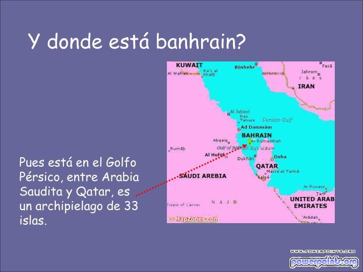 Y donde está banhrain?
