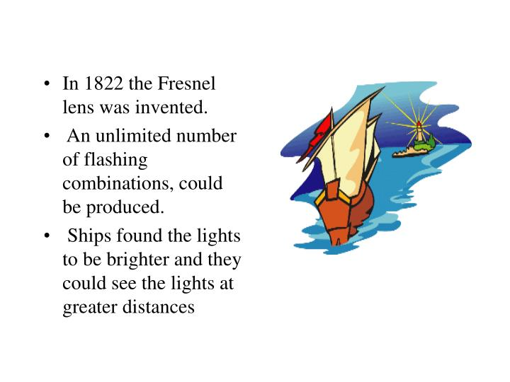 In 1822 the Fresnel lens was invented.