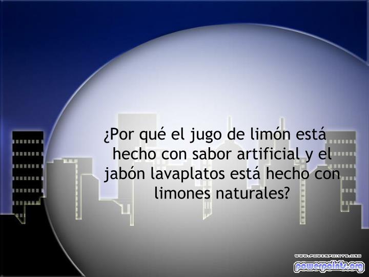 ¿Por qué el jugo de limón está hecho con sabor artificial y el jabón lavaplatos está hecho con limones naturales?