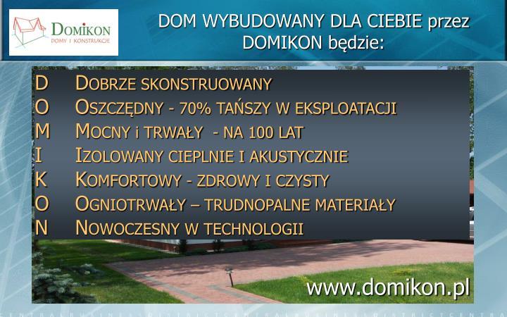 DOM WYBUDOWANY DLA CIEBIE przez DOMIKON będzie: