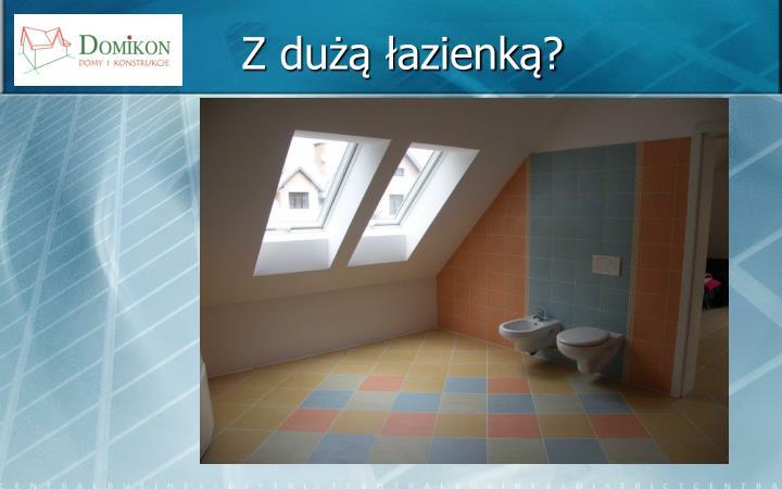 Z dużą łazienką?