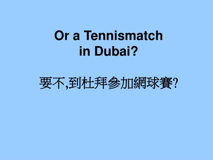 Or a Tennismatch