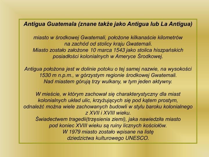 Antigua Guatemala (znane także jako Antigua lub La Antigua)