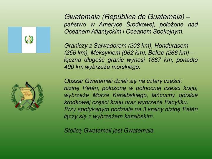 Gwatemala (República de Guatemala) –