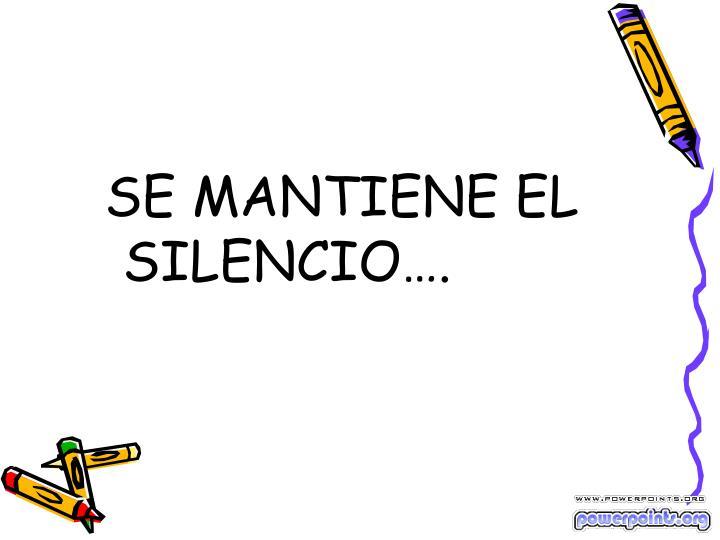 SE MANTIENE EL SILENCIO….