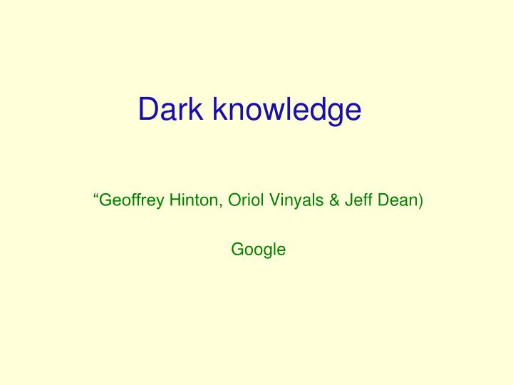 Dark knowledge