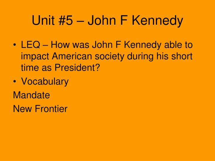 Unit #5 – John F Kennedy