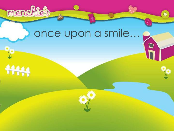 once upon a smile…