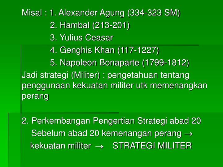 Misal : 1. Alexander Agung (334-323 SM)