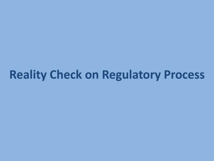 Reality Check on Regulatory Process