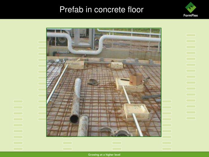 Prefab in concrete floor