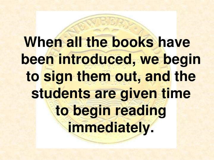 When all the books have been introduced, we begin to sign them out, and the students are given time  to begin reading immediately.