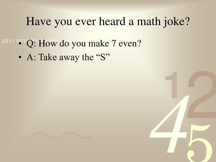 Have you ever heard a math joke?