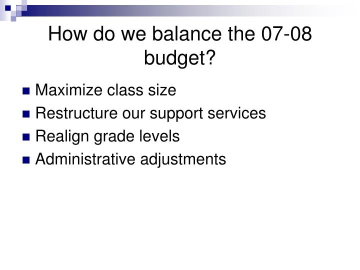 How do we balance the 07-08 budget?