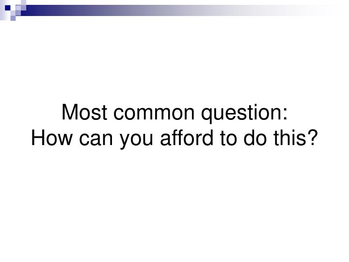 Most common question: