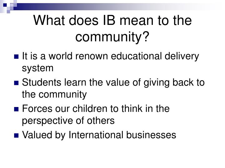 What does IB mean to the community?