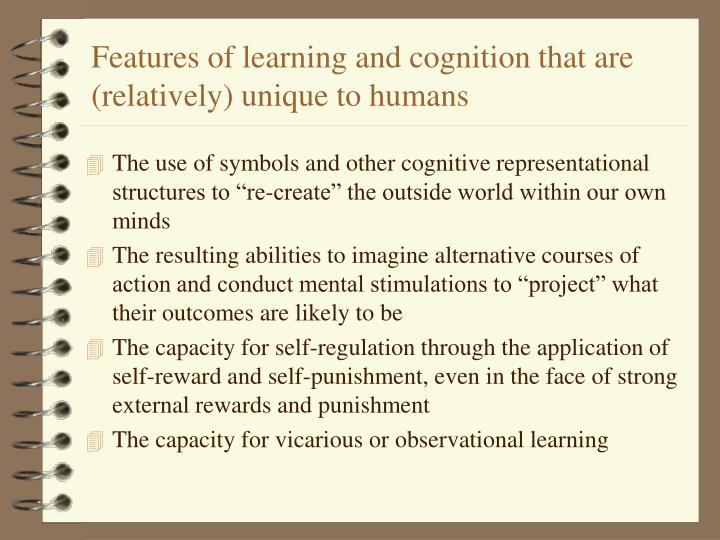 Features of learning and cognition that are (relatively) unique to humans
