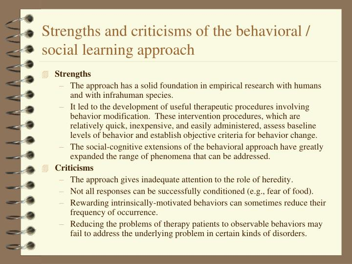 Strengths and criticisms of the behavioral / social learning approach