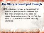 the story is developed through