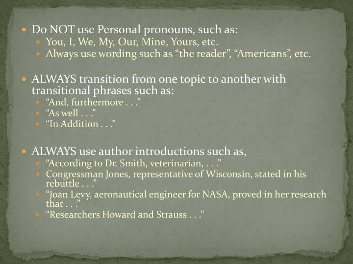 Do NOT use Personal pronouns, such as: