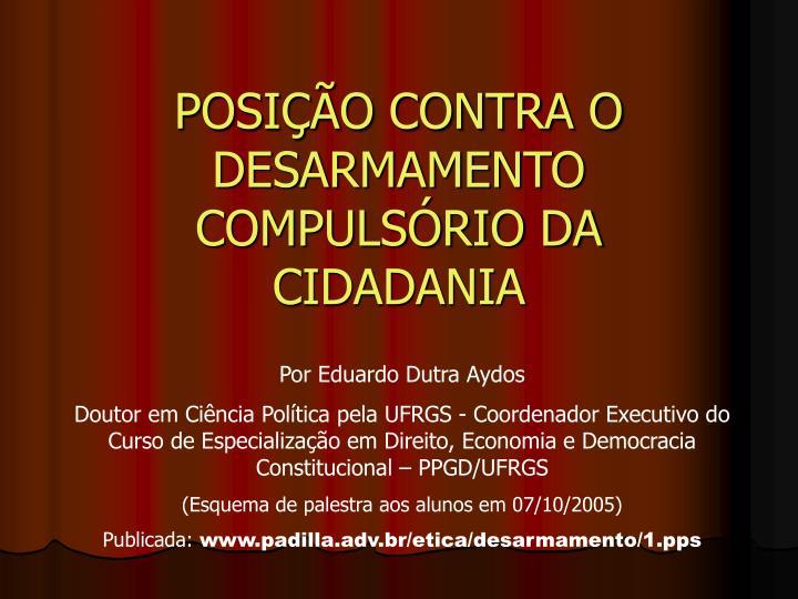 POSIO CONTRA O DESARMAMENTO COMPULSRIO DA CIDADANIA