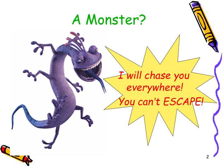 A Monster?