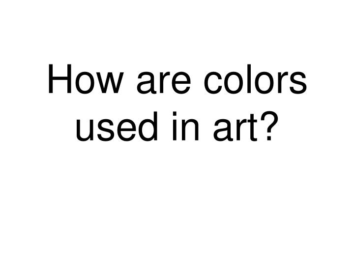 How are colors used in art?