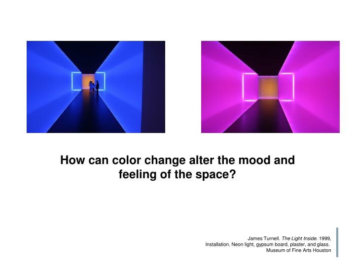 How can color change alter the mood and feeling of the space?