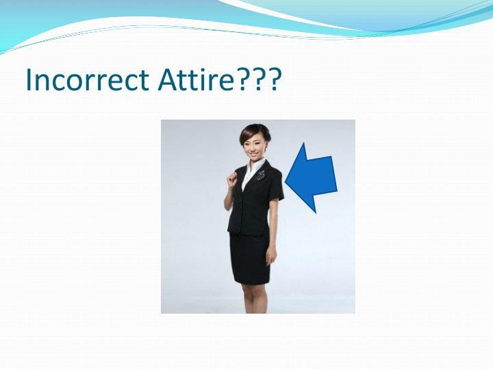 Incorrect Attire???