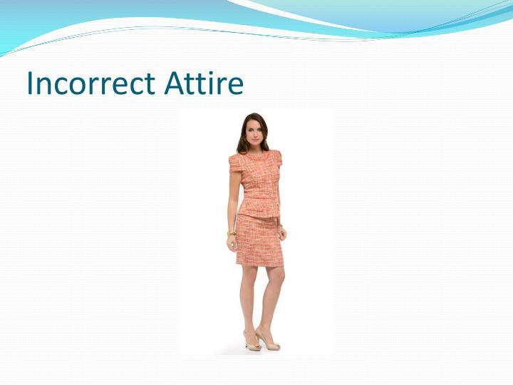 Incorrect Attire