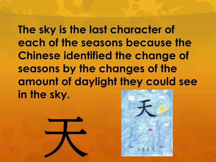 The sky is the last character of each of the seasons because the Chinese identified the change of se...