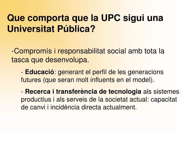 Que comporta que la UPC sigui una Universitat Pública?