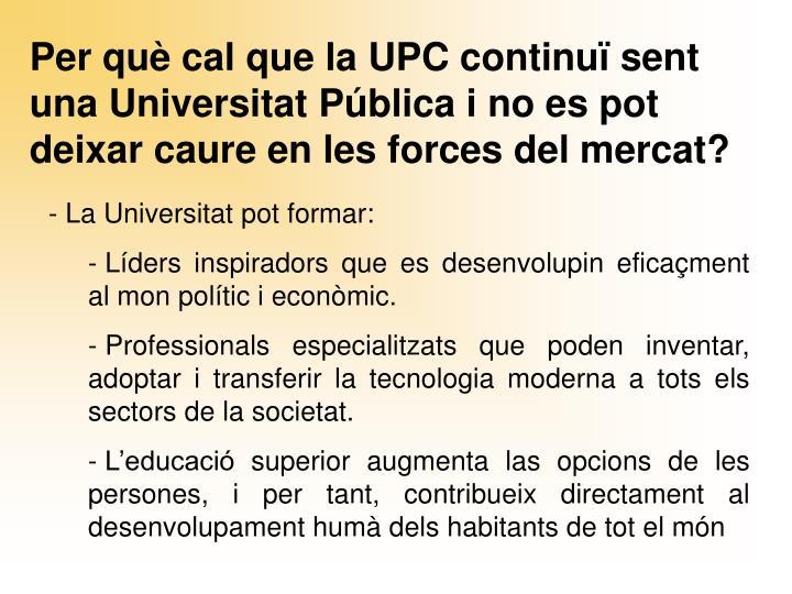 Per què cal que la UPC continuï sent una Universitat Pública i no es pot deixar caure en les forces del mercat?