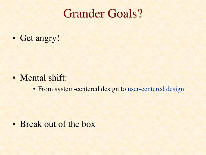 Grander Goals?