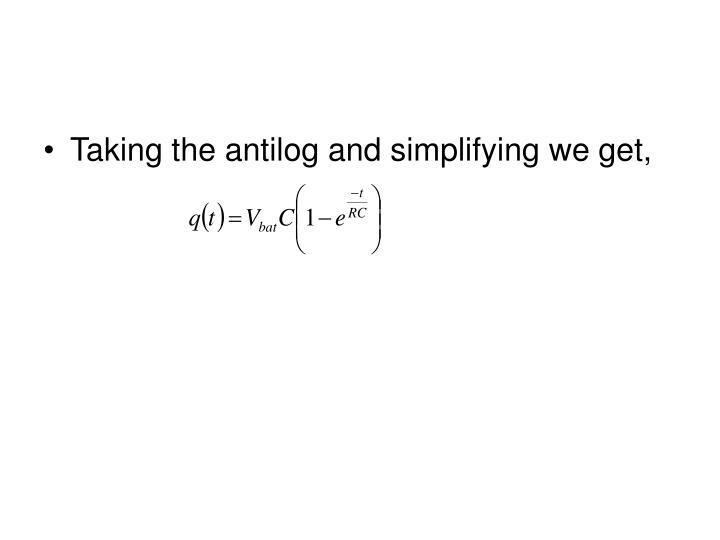 Taking the antilog and simplifying we get,