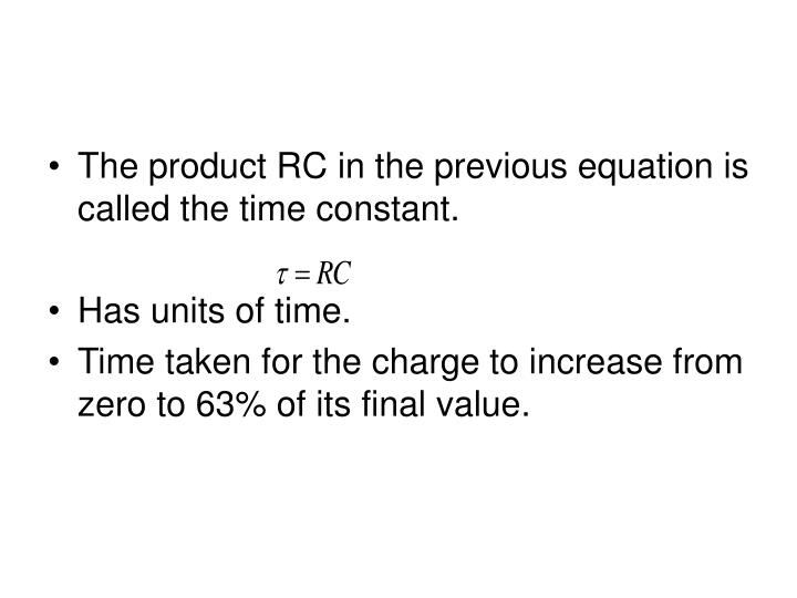 The product RC in the previous equation is called the time constant.