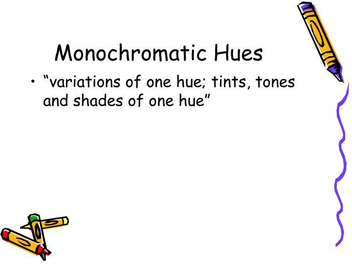 Monochromatic Hues