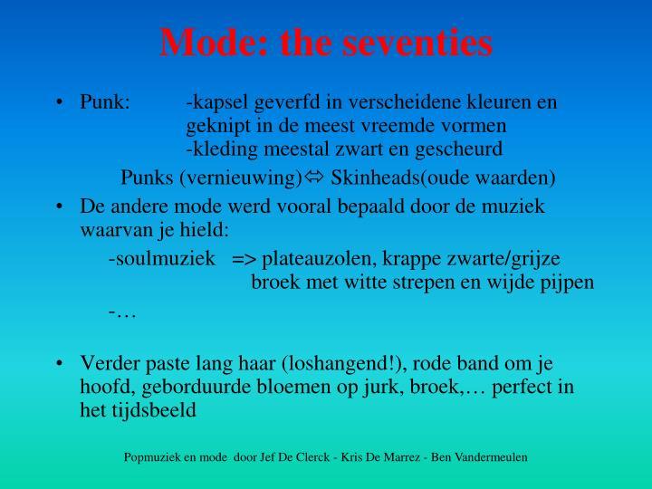 Punk: -kapsel geverfd in verscheidene kleuren en geknipt in de meest vreemde vormen                                   -kleding meestal zwart en gescheurd