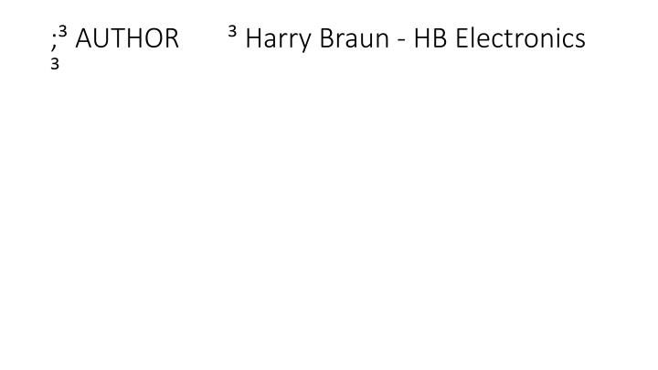 ; AUTHOR        Harry Braun - HB Electronics
