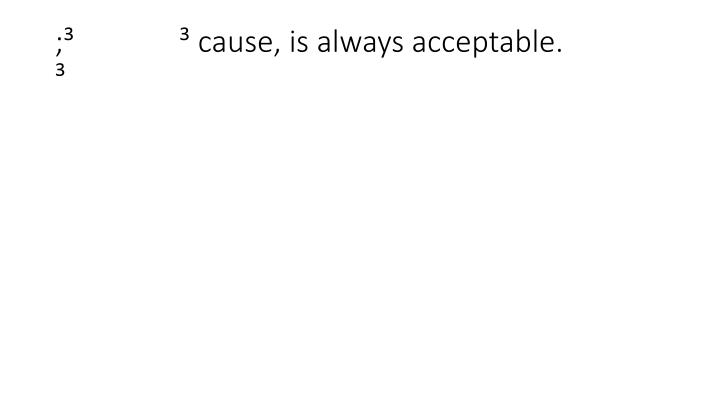 ;               cause, is always acceptable.